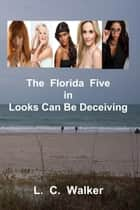 The Florida Five In Looks Can Be Deceiving ebook by L C Walker