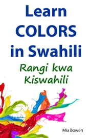 Learn Colors in Swahili - Learn Swahili, #3 ebook by Mia Bowen