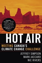 Hot Air - Meeting Canada's Climate Change Challenge ebook by Jeffrey Simpson,Mark Jaccard,Nic Rivers