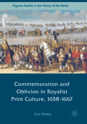 Commemoration and Oblivion in Royalist Print Culture, 1658-1667 ebook by Erin Peters