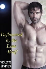 Deflowered by the Lone Wolf (BBW, Alpha Wolf Romance, Paranormal Romance) ebook by Violette Springs