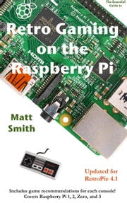 Retro Gaming on the Raspberry Pi - Updated for RetroPie 4.1 ebook by Matthew Smith