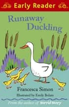 Runaway Duckling ebook by Francesca Simon, Emily Bolam