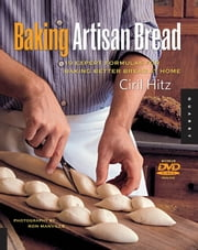 Baking Artisan Bread: 10 Expert Formulas for Baking Better Bread at Home - 10 Expert Formulas for Baking Better Bread at Home ebook by Ciril Hitz