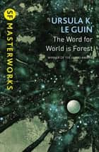The Word for World is Forest ebook by Ursula K. Le Guin