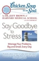 Chicken Soup for the Soul: Say Goodbye to Stress ebook by Dr. Jeff Brown