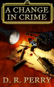 A Change In Crime ebook by D.R. Perry