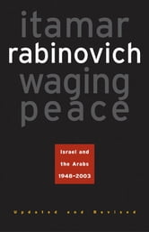 Waging Peace - Israel and the Arabs, 1948-2003 ebook by Itamar Rabinovich