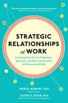Strategic Relationships at Work: Creating Your Circle of Mentors, Sponsors, and Peers for Success in Business and Life ebook by Wendy Murphy,Kathy Kram