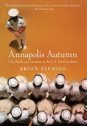 Annapolis Autumn - Life, Death, And Literature At The U.S. Naval Academy ebook by Bruce Fleming