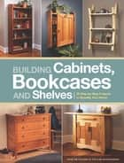 Building Cabinets, Bookcases & Shelves ebook by Editors of Popular Woodworking