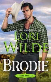 Brodie - Texas Rascals, #8 ebook by Lori Wilde
