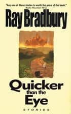 Quicker Than the Eye ebook by Ray Bradbury