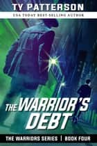 The Warrior's Debt - Warriors Series Book Four ebook by Ty Patterson