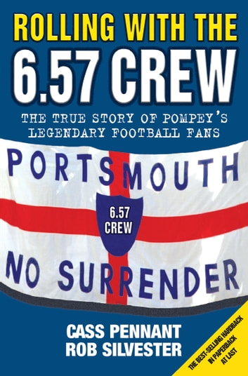 Rolling with the 6.57 Crew - The True Story of Pompey's Legendary Football Fans ebook by Cass Pennant,Rob Silvester