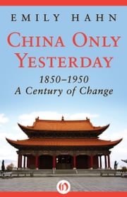 China Only Yesterday - 1850–1950: A Century of Change ebook by Emily Hahn