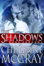 The Shadows ebook by Cheyenne McCray