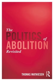 The Politics of Abolition Revisited ebook by Thomas Mathiesen
