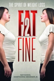 FAT2Fine - THE SPIRIT OF WEIGHT LOSS ebook by Nathaniel Hawthorne Bronner Jr.,Dick Gregory