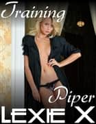 Training Piper ebook by Lexie X