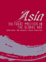 Asia - Cultural politics in the global age ebook by David Birch,Tony Schirato and Sanjay Srivastava