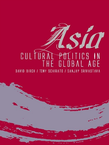 Asia - Cultural politics in the global age ebook by David Birch,Tony Schirato,Sanjay Srivastava