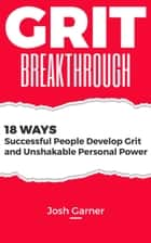 Grit Breakthrough ebook by Josh Garner