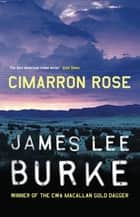 Cimarron Rose ebook by James Lee Burke