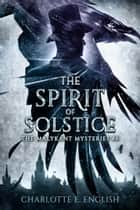 The Spirit of Solstice ebook by Charlotte E. English