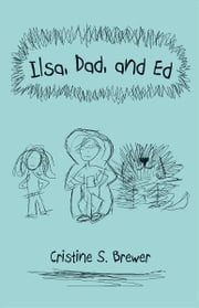 Ilsa, Dad, and Ed ebook by Cristine S. Brewer