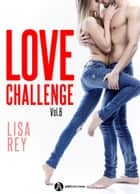 Love Challenge Vol. 6 eBook by Lisa Rey