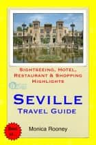Seville, Spain Travel Guide - Sightseeing, Hotel, Restaurant & Shopping Highlights (Illustrated) ebook by Monica Rooney