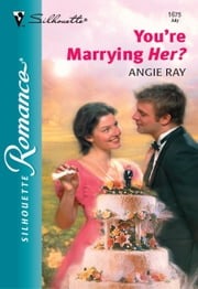You're Marrying Her? ebook by Angie Ray