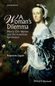A Woman's Dilemma - Mercy Otis Warren and the American Revolution ebook by Rosemarie Zagarri