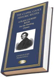 A Plain Cookery Book - For the Working Classes ebook by Charles Elme Francatelli