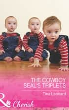 The Cowboy SEAL's Triplets (Mills & Boon Cherish) (Bridesmaids Creek, Book 4) ebook by Tina Leonard