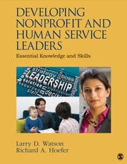 Developing Nonprofit and Human Service Leaders - Essential Knowledge and Skills ebook by Larry D. (Dan) Watson,Dr. Richard (Rick) A. (Alan) Hoefer