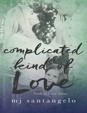 Complicated Kind of Love: Kinds of Love Series ebook by MJ Santangelo