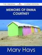Memoirs of Emma Courtney - The Original Classic Edition ebook by Mary Hays