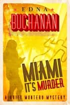 Miami, It's Murder - A Britt Montero Mystery - Book Two ebook by Edna Buchanan