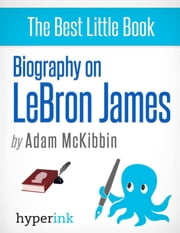 LeBron James: A Biography ebook by Adam  McKibbin