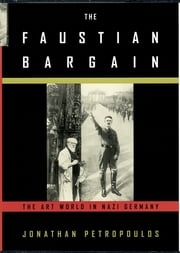 The Faustian Bargain - The Art World in Nazi Germany ebook by Jonathan Petropoulos