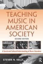Teaching Music in American Society ebook by Steven N. Kelly