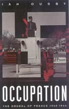 Occupation - The Ordeal of France 1940-1944 ebook by Ian Ousby