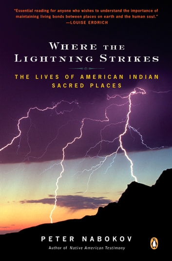 Where the Lightning Strikes - The Lives of American Indian Sacred Places ebook by Peter Nabokov