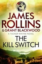 The Kill Switch ebook by James Rollins, Grant Blackwood