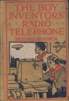 The Boy Inventors' Radio-Telephone ebook by Bonner, Richard