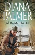 Woman Hater (Mills & Boon M&B) ebook by Diana Palmer