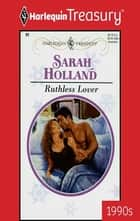 Ruthless Lover ebook by Sarah Holland