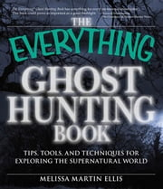 The Everything Ghost Hunting Book: Tips, Tools, and Techniques for Exploring the Supernatural World ebook by Martin Ellis, Melissa